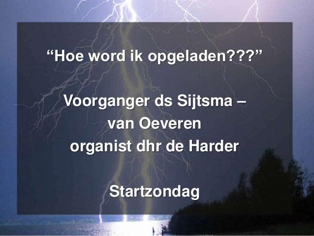 """""""Hoe word ik opgeladen???"""" Voorganger ds Sijtsma – van Oeveren organist dhr de Harder Startzondag"""