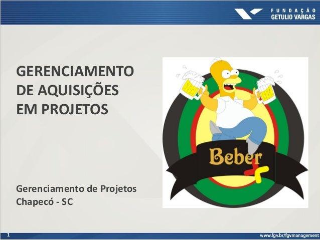 1 GERENCIAMENTO DE AQUISIÇÕES EM PROJETOS Gerenciamento de Projetos Chapecó - SC