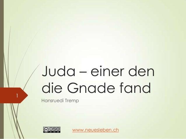 Juda – einer den die Gnade fand Hansruedi Tremp 1 www.neuesleben.ch