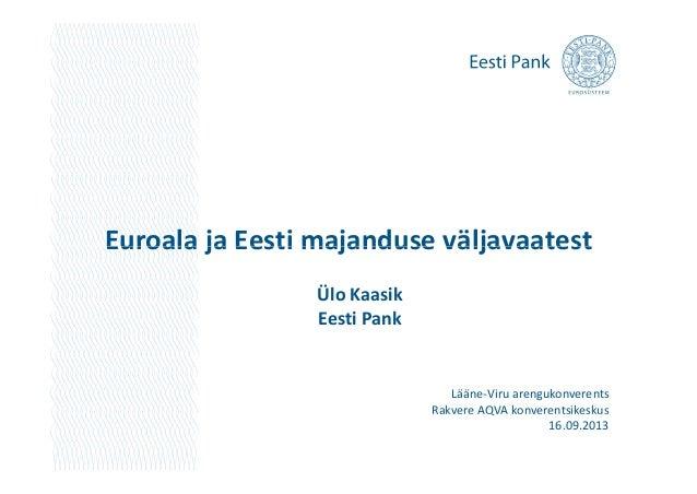Euroala ja Eesti majanduse väljavaatestEuroalajaEestimajanduseväljavaatest ÜloKaasik EestiPank Lääne‐Viruarengukon...