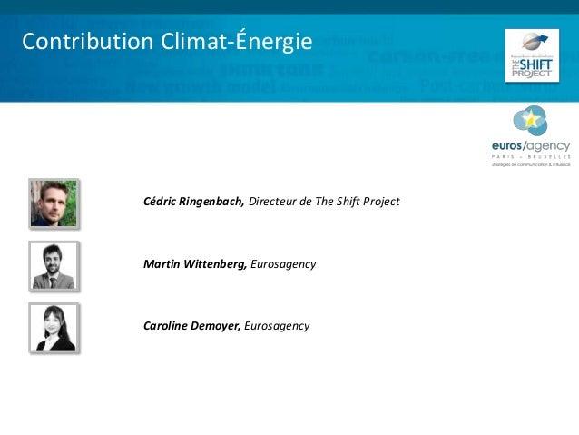 Contribution Climat-Énergie Cédric Ringenbach, Directeur de The Shift Project Martin Wittenberg, Eurosagency Caroline Demo...