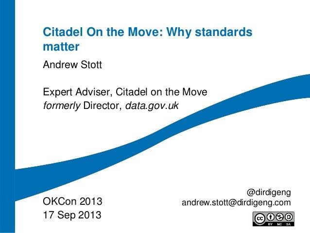 Citadel On the Move: Why standards matter Andrew Stott Expert Adviser, Citadel on the Move formerly Director, data.gov.uk ...