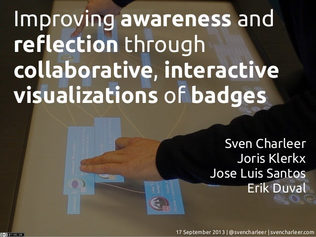 Improving awareness and re!ection through collaborative, interactive visualizations of badges 17 September 2013 | @svencha...
