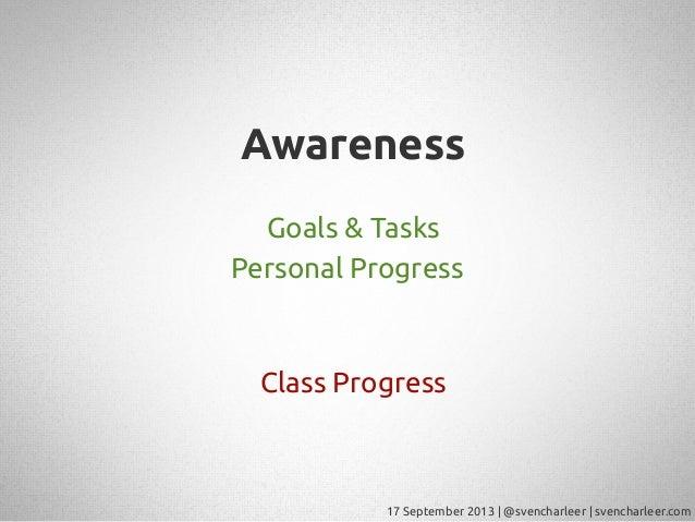 17 September 2013   @svencharleer   svencharleer.com Awareness Goals & Tasks Personal Progress Class Progress