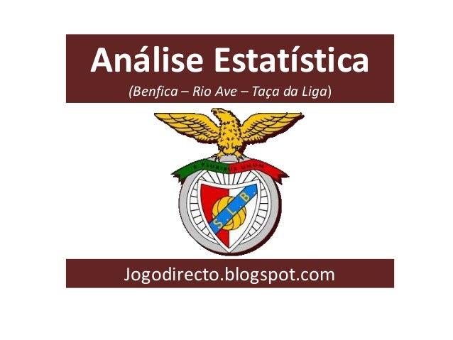 Análise Estatística (Benfica – Rio Ave – Taça da Liga) Jogodirecto.blogspot.com
