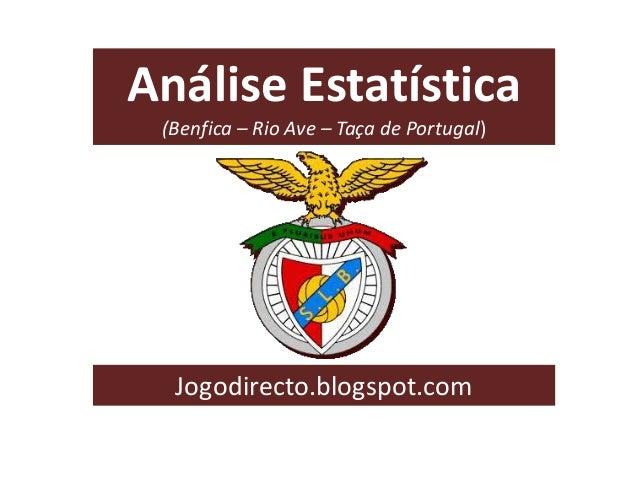 Análise Estatística (Benfica – Rio Ave – Taça de Portugal) Jogodirecto.blogspot.com