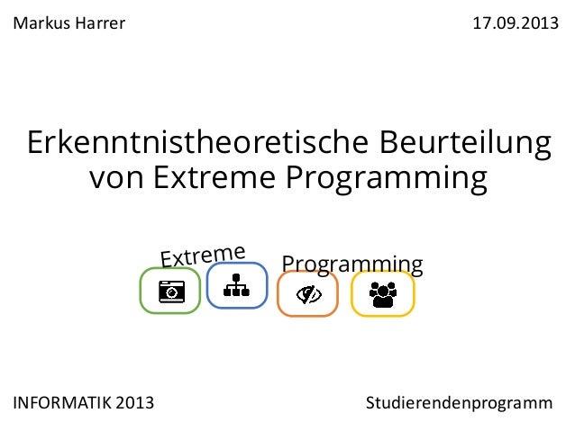 Markus Harrer  17.09.2013  Erkenntnistheoretische Beurteilung von Extreme Programming Programming  INFORMATIK 2013  Studie...