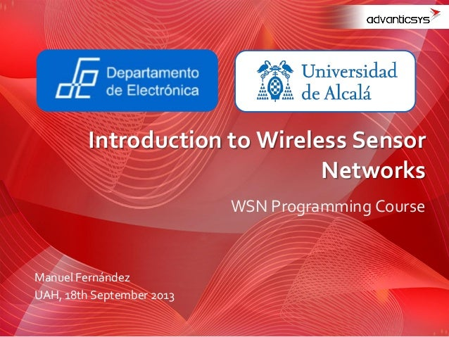 WSN Programming Course Introduction to Wireless Sensor Networks Manuel Fernández UAH, 18th September 2013