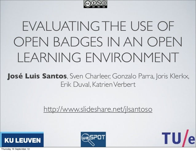 EVALUATINGTHE USE OF OPEN BADGES IN AN OPEN LEARNING ENVIRONMENT José Luis Santos, Sven Charleer, Gonzalo Parra, Joris Kle...