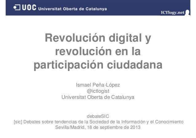 Revolución digital y revolución en la ti i ió i d dparticipación ciudadana Ismael Peña-López @ictlogist@ictlogist Universi...