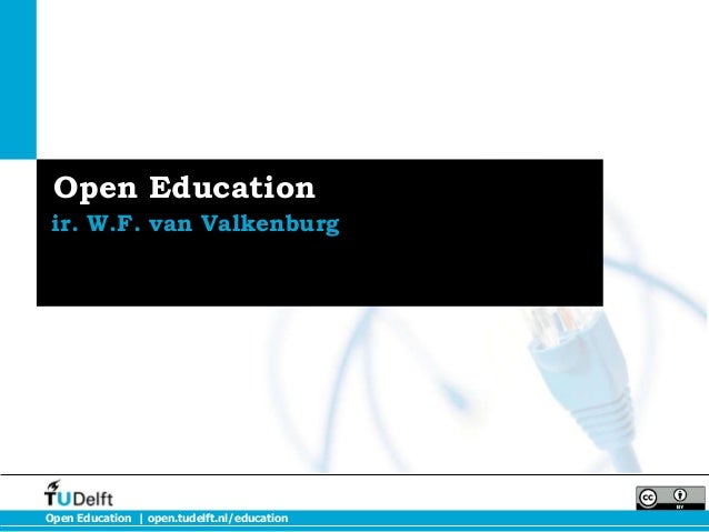 Open Education | open.tudelft.nl/education Open Education ir. W.F. van Valkenburg