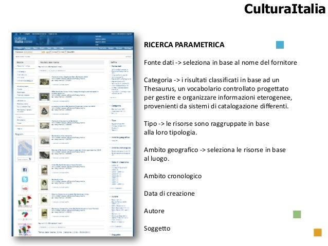 CulturaItalia CulturaItalia Nuova funzione di ricerca RICERCA PARAMETRICA Fonte dati -> seleziona in base al nome del forn...