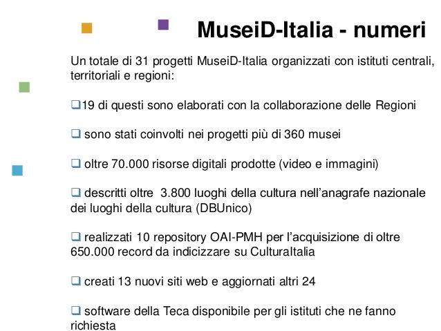 MuseiD-Italia - numeri Un totale di 31 progetti MuseiD-Italia organizzati con istituti centrali, territoriali e regioni: ...