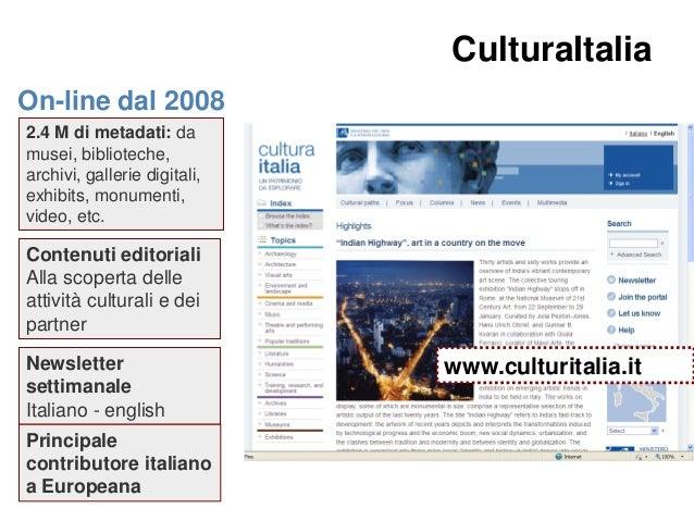 CulturaItalia  CulturaItalia On-line dal 2008 2.4 M di metadati: da musei, biblioteche, archivi, gallerie digitali, exhibi...