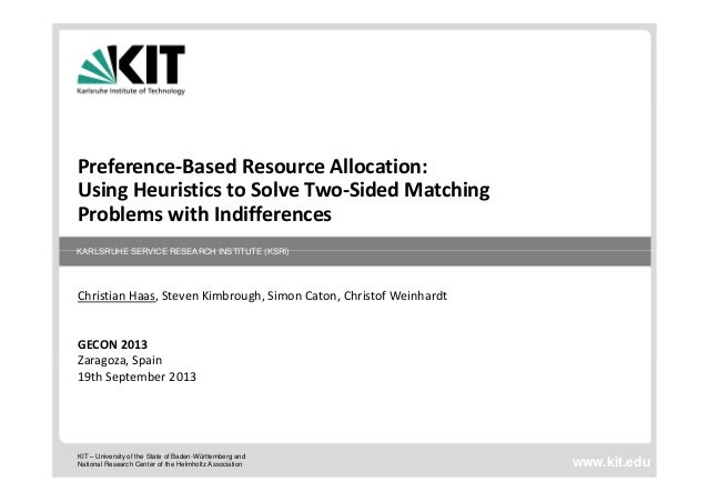 Preference‐BasedResourceAllocation: UsingHeuristicstoSolveTwo‐SidedMatching ProblemswithIndifferences KARLSRUHE S...