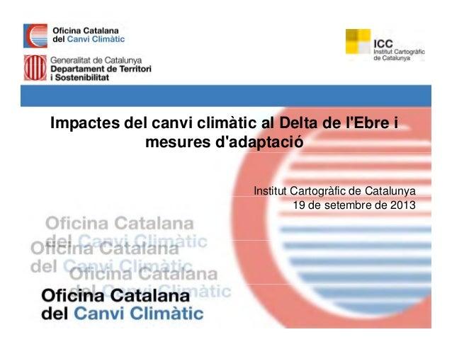 Impactes del canvi climàtic al Delta de l'Ebre i mesures d'adaptació Institut Cartogràfic de Catalunyag y 19 de setembre d...