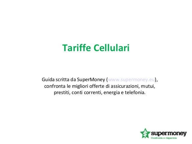 Tariffe Cellulari Guida scritta da SuperMoney (www.supermoney.eu), confronta le migliori offerte di assicurazioni, mutui, ...