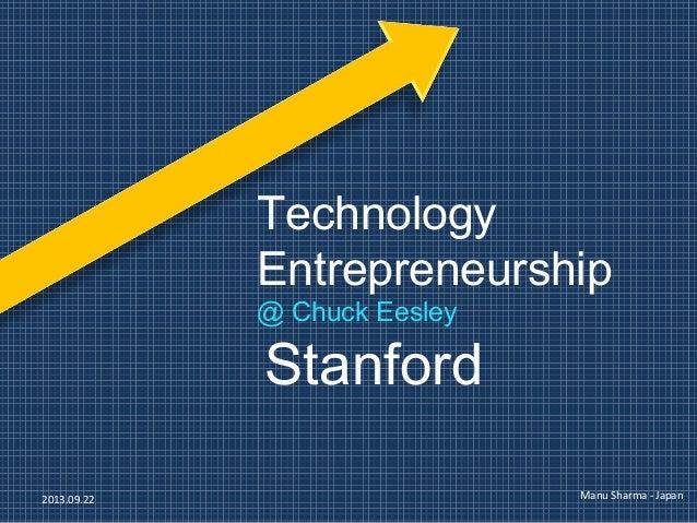 Technology Entrepreneurship @ Chuck Eesley Stanford Manu Sharma - Japan2013.09.22