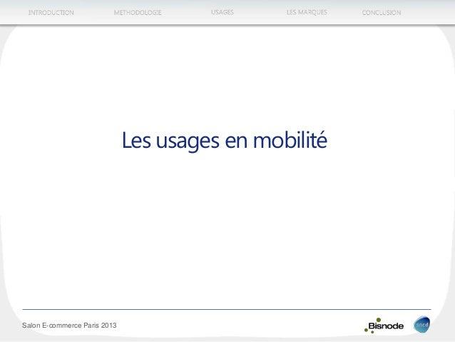 METHODOLOGIEINTRODUCTION LES MARQUESUSAGES CONCLUSION Salon E-commerce Paris 2013 Les usages en mobilité