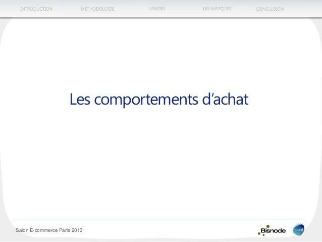 METHODOLOGIEINTRODUCTION LES MARQUESUSAGES CONCLUSION Salon E-commerce Paris 2013 Les comportements d'achat