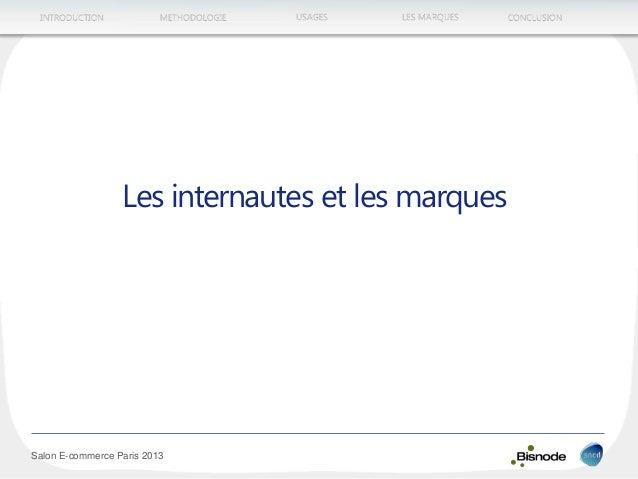 METHODOLOGIEINTRODUCTION LES MARQUESUSAGES CONCLUSION Salon E-commerce Paris 2013 Les internautes et les marques