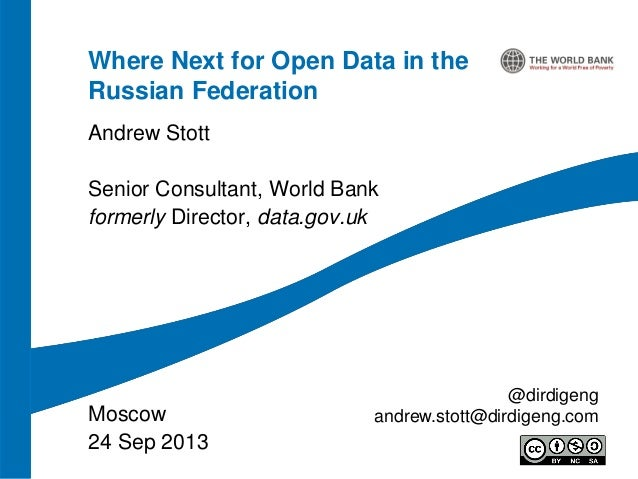 Where Next for Open Data in the Russian Federation Andrew Stott Senior Consultant, World Bank formerly Director, data.gov....