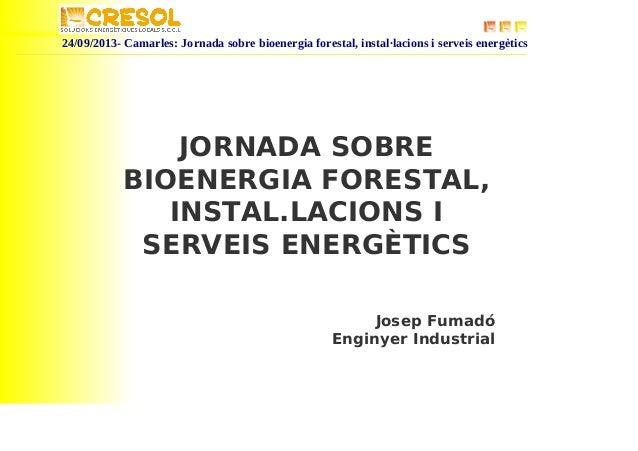 24/09/2013- Camarles: Jornada sobre bioenergia forestal, instal·lacions i serveis energètics JORNADA SOBRE BIOENERGIA FORE...