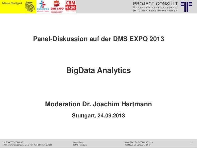 PROJECT CONSULT Unternehmensberatung Dr. Ulrich Kampffmeyer GmbH  Panel-Diskussion auf der DMS EXPO 2013  BigData Analytic...