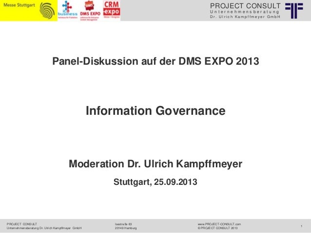 PROJECT CONSULT Unternehmensberatung Dr. Ulrich Kampffmeyer GmbH  Panel-Diskussion auf der DMS EXPO 2013  Information Gove...
