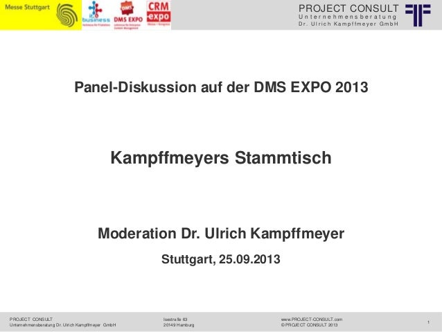PROJECT CONSULT Unternehmensberatung Dr. Ulrich Kampffmeyer GmbH  Panel-Diskussion auf der DMS EXPO 2013  Kampffmeyers Sta...