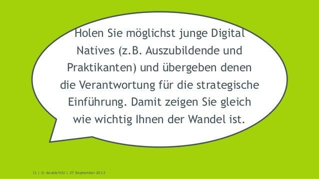 11 | © doubleYUU | 27 September 2013 Holen Sie möglichst junge Digital Natives (z.B. Auszubildende und Praktikanten) und ü...