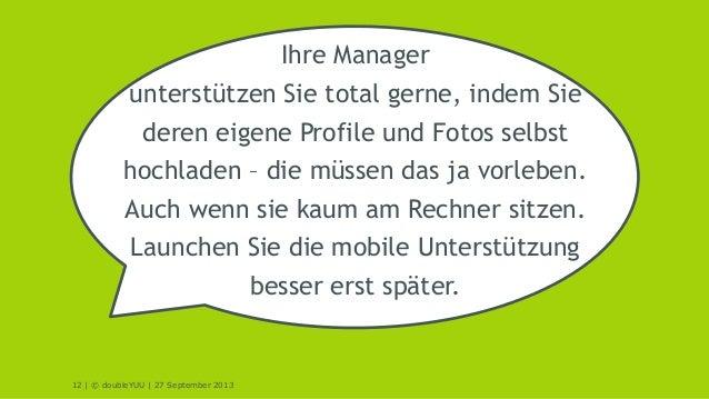 12 | © doubleYUU | 27 September 2013 Ihre Manager unterstützen Sie total gerne, indem Sie deren eigene Profile und Fotos s...