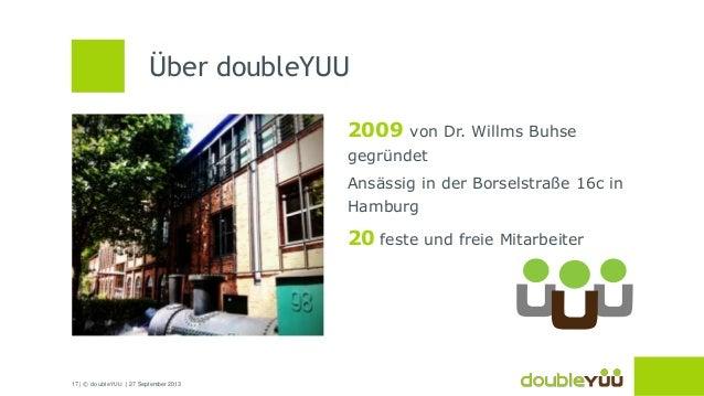 17 | © doubleYUU | 27 September 2013 2009 von Dr. Willms Buhse gegründet Ansässig in der Borselstraße 16c in Hamburg 20 fe...
