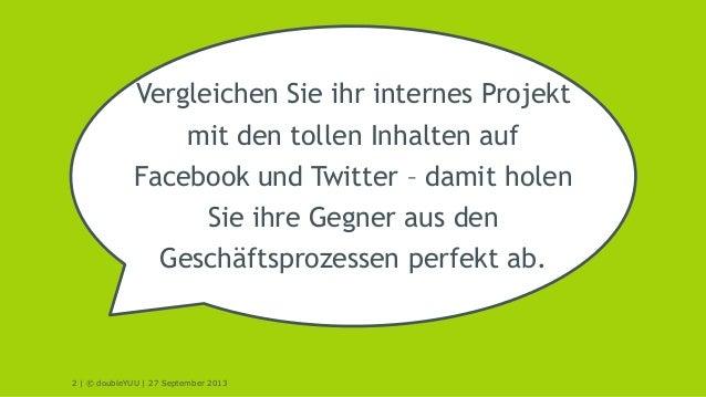 2 | © doubleYUU | 27 September 2013 Vergleichen Sie ihr internes Projekt mit den tollen Inhalten auf Facebook und Twitter ...