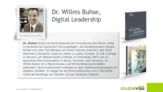 22 | © doubleYUU | 27 September 2013 Dr. Willms Buhse, Digital Leadership Dr. Buhse bringt mit Social Business die Innovat...