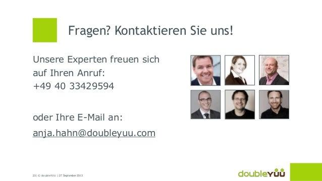 23 | © doubleYUU | 27 September 2013 Unsere Experten freuen sich auf Ihren Anruf: +49 40 33429594 oder Ihre E-Mail an: anj...