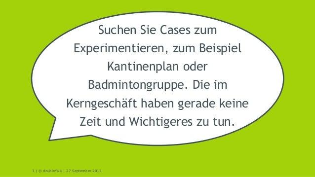 3 | © doubleYUU | 27 September 2013 Suchen Sie Cases zum Experimentieren, zum Beispiel Kantinenplan oder Badmintongruppe. ...