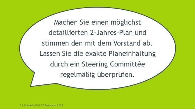 5 | © doubleYUU | 27 September 2013 Machen Sie einen möglichst detaillierten 2-Jahres-Plan und stimmen den mit dem Vorstan...