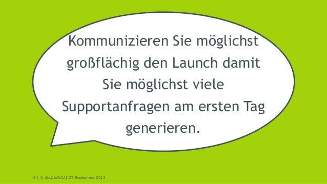 8 | © doubleYUU | 27 September 2013 Kommunizieren Sie möglichst großflächig den Launch damit Sie möglichst viele Supportan...