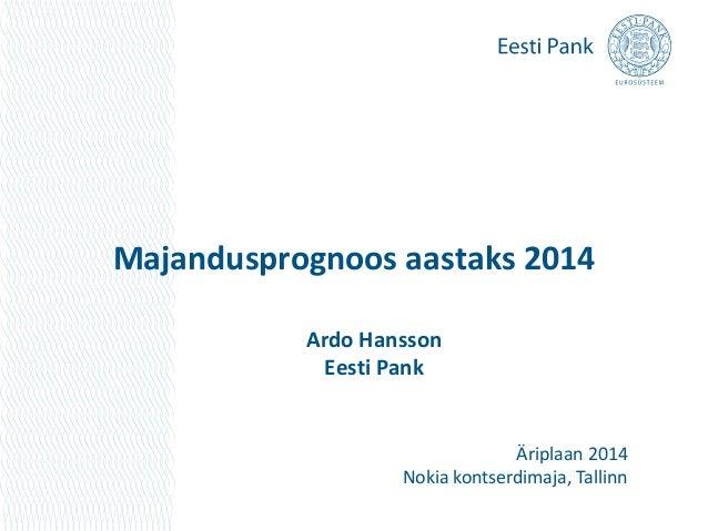 Majandusprognoos aastaks 2014 Ardo Hansson Eesti Pank Äriplaan 2014 Nokia kontserdimaja, Tallinn
