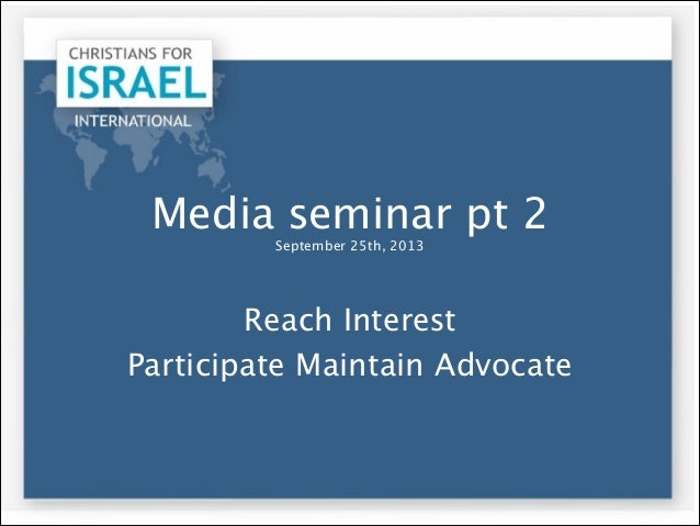 Media seminar pt 2 September 25th, 2013  Reach Interest Participate Maintain Advocate
