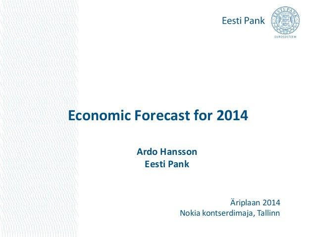 Economic Forecast for 2014 Ardo Hansson Eesti Pank Äriplaan 2014 Nokia kontserdimaja, Tallinn