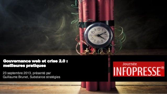 Gouvernance web et crise 2.0 : meilleures pratiques 23 septembre 2013, présenté par Guillaume Brunet, Substance stratégies