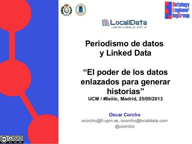 """Periodismo de datos y Linked Data """"El poder de los datos enlazados para generar historias"""" UCM / #6eiiic, Madrid, 25/09/20..."""