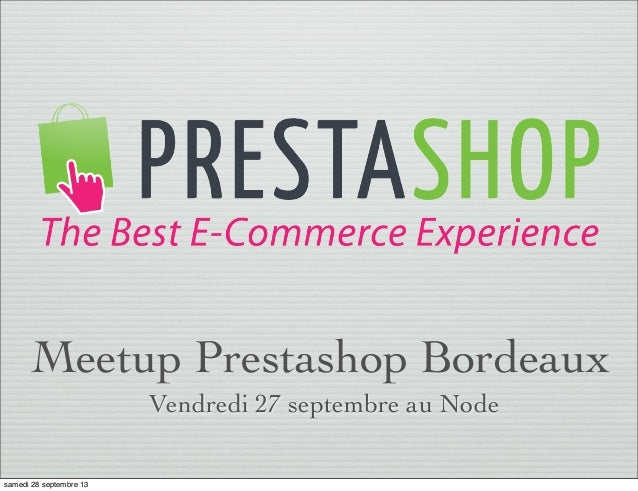 Meetup Prestashop Bordeaux Vendredi 27 septembre au Node samedi 28 septembre 13