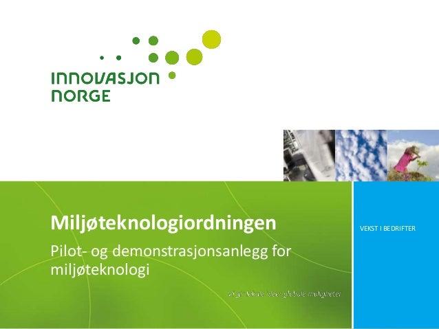 VEKST I BEDRIFTERMiljøteknologiordningen Pilot- og demonstrasjonsanlegg for miljøteknologi