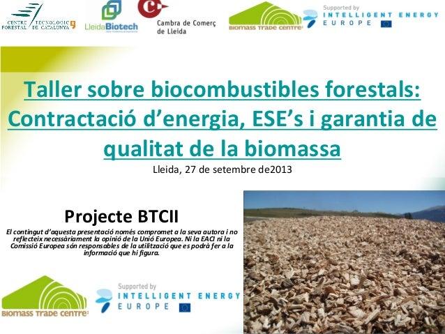 Taller sobre biocombustibles forestals: Contractació d'energia, ESE's i garantia de qualitat de la biomassa Lleida, 27 de ...