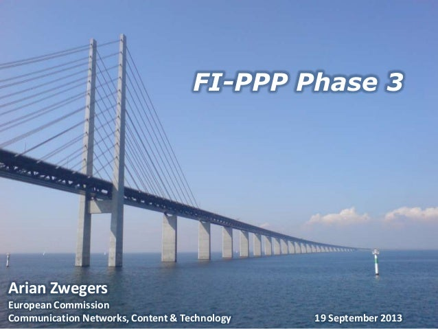 FI-PPP Phase 3 Arian Zwegers European Commission Communication Networks, Content & Technology 19 September 2013