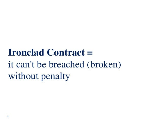 4 Ironclad Contract = it can't be breached (broken) without penalty