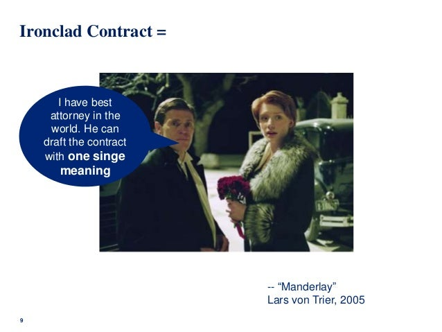 9 I have best attorney in the world. He can draft the contract with one singe meaning -- ―Manderlay‖ Lars von Trier, 2005 ...